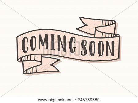 Coming Soon Lettering Or Inscription Written On Ribbon Or Tape. Elegant Design Element Isolated On W