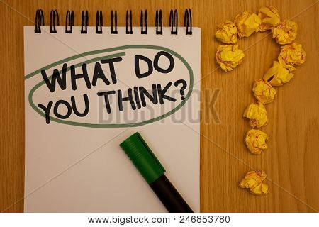 Writing Note Showing  What Do You Think Question. Business Photo Showcasing Opinion Sentiments Comme