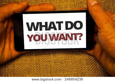 Text Sign Showing What Do You Want Question. Conceptual Photo Aspiration Contemplation Need Contempl