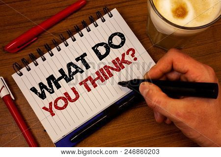 Word Writing Text What Do You Think Question. Business Concept For Opinion Sentiments Comment Judgme