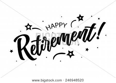 Happy Retirement. Beautiful Greeting Card Poster, Calligraphy Black Text Word Star Fireworks. Hand D
