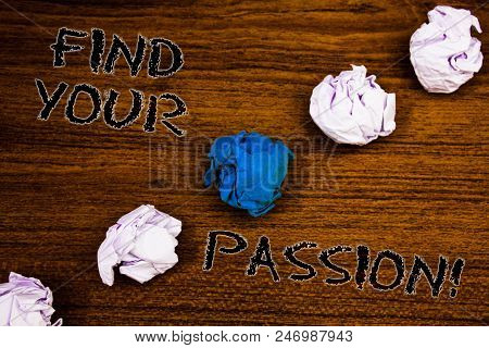 Word Writing Text Find Your Passion Motivational Call. Business Concept For Encourage People Find Th