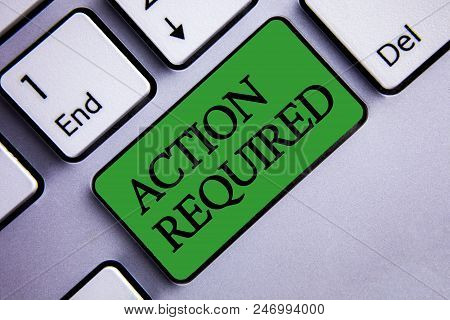 Text sign showing Action Required. Conceptual photo Important Act Needed Immediate Quick Important Task Text two words green insert button key press grey computer poster