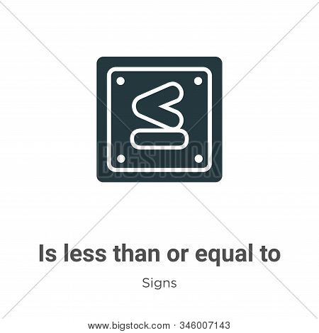 Is less than or equal to icon isolated on white background from signs collection. Is less than or eq