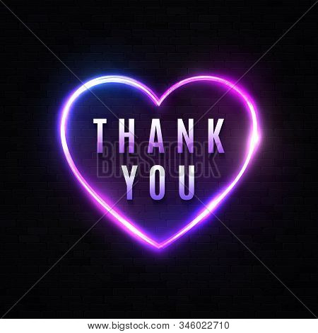 Thank You Sign On Black Brick Wall Background. Neon Realistic Text In Heart Shape 3d Border. Adverti