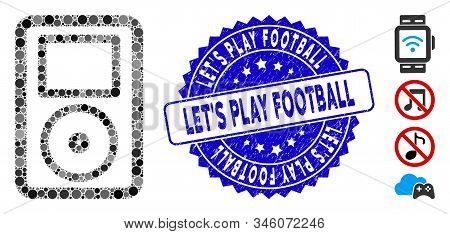 Mosaic Portable Media Player Icon And Rubber Stamp Seal With Lets Play Football Text. Mosaic Vector
