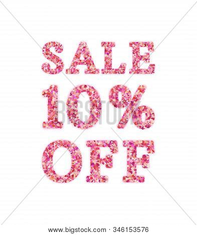 Sale Sign With Letters And Numbers Made Of Hearts. Sale 10 Percent Off. Isolated On White Background
