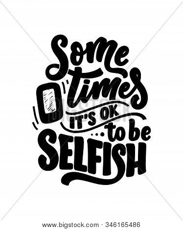 Selfish Hand Drawn Vector Lettering. Funny Phrase For Print And Poster Design. Inspirational Feminis