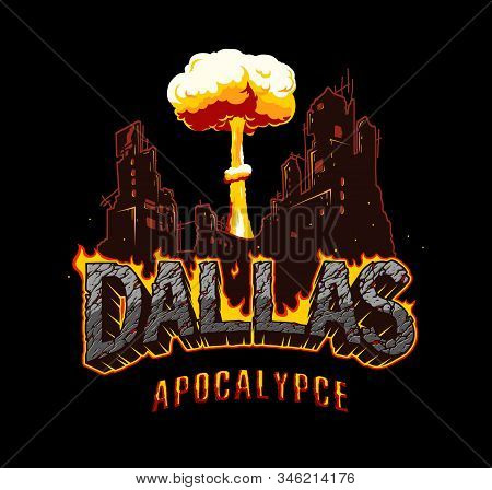 Cataclysm And Apocalypse Vintage Concept With Ruined City Nuclear Explosion Burning Dallas Lettering