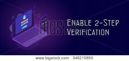 Enable Two Step Verification - 2fa 2 Steps Authentication Secure Password Concept. Isometric Smartph