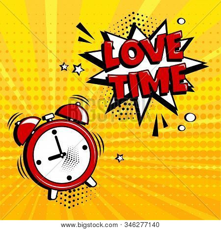 Love Time. Greeting Card For Valentine's Day. Alarm Clock With Comic Speech Bubble On Yellow Backgro