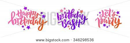 Set Of Phrases: Happy Birthday, Birthday Bash, Lets Party. Vector Illustration With Stars For Card,