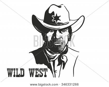 Sheriff Man Portrait In Cowboy Hat And Sheriff Star. Vector Western Hand Drawn Illustration Isolated