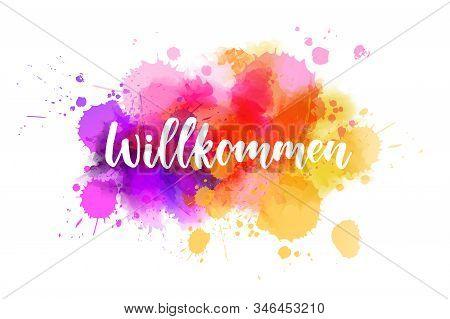 Willkommen (welcome In German Language). Handwritten Modern Calligraphy Lettering On Colorful Waterc