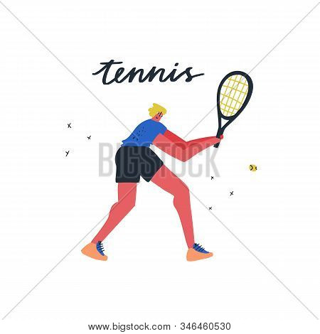 Tennis Player Hitting Ball Flat Vector Illustration. Sportsman With Handwritten Lettering. Male Athl