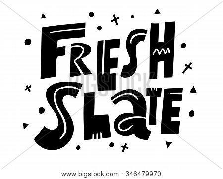 Fresh Slate Phrase. Vector Lettering. Isolated On White Background.