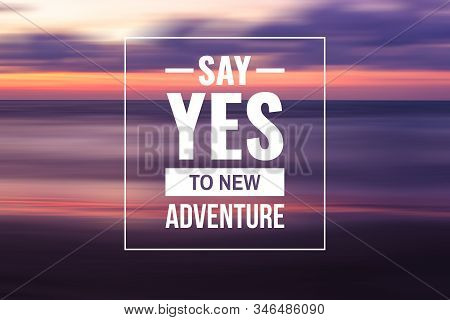 Inspirational And Motivational Quote. Say Yes To New Adventure. Sunset Background.