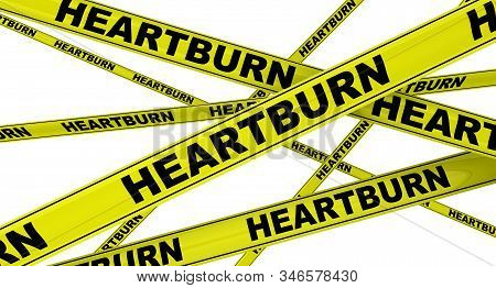 Heartburn. Yellow Warning Tapes With Black Words Heartburn. Isolated. 3d Illustration