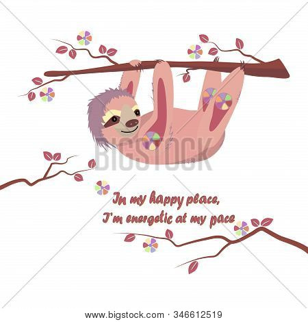 Cartoon Pink Sloth Hanging On The Branches Of A Tree. Caption: In My Happy Place, I Am Energetic At