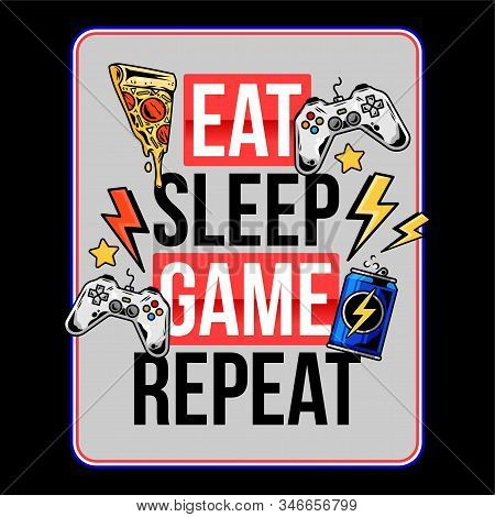 Eat Sleep Game Repeat Trendy Geek Culture Slogan For Gamer Player Video Game With Energy Drink Pizza