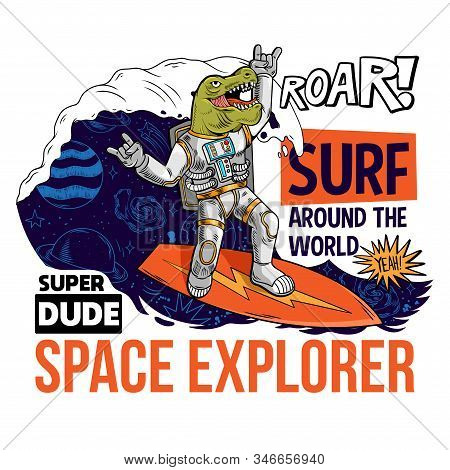 Engraving Funny Cool Dude In Space Suit Surfer Dino Green T Rex Catch The Cosmic Wave On Space Surfb