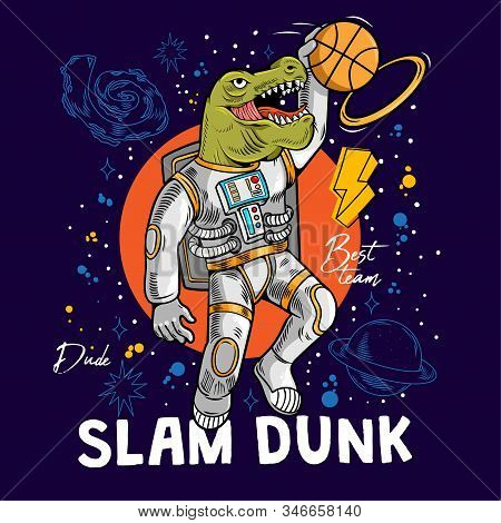 Engraving Cool Dude In Space Suit Super Dino T-rex Play Basketball And Make Slam Dunk Between Stars