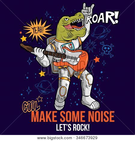 Engraving Cool Dude In Space Suit Rock Star Dino T-rex Play Rock Music On Electric Guitar Between St
