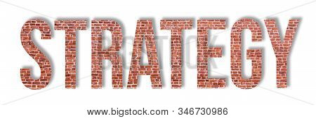 Overlay Of The Word Strategy On Red Brick Wall Isolated On White Background. Steady Strategy Concept