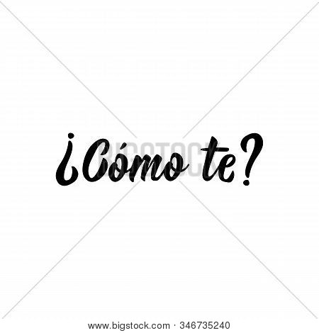 Como Te. Lettering. Translation From Spanish - How Are You. Element For Flyers, Banner And Posters.