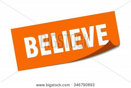 Believe Sticker. Believe Square Sign. Believe. Peeler