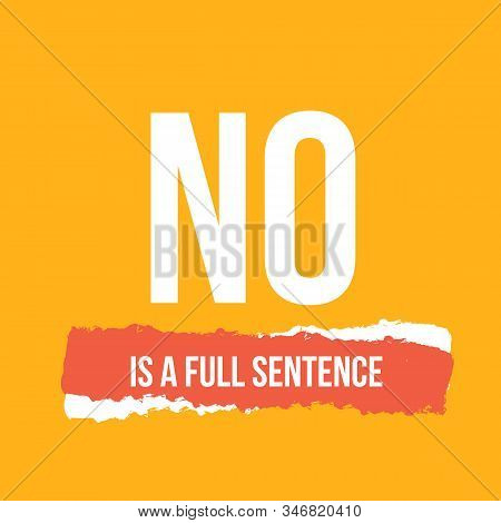 No Is A Full Sentence. Motivational Poster, Quote Background, Frame Template.