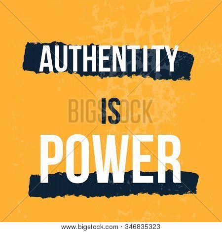 Authentity Is Power Poster Quote. Typography Vector Grunge Design. Inspirational Typography, Motivat