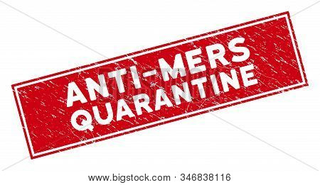 Anti-mers Quarantine Seal With Frame. Red Vector Rectangle Grunge Seal Stamp With Anti-mers Quaranti