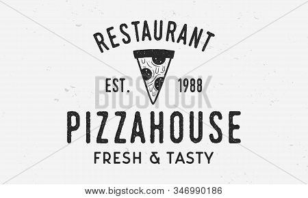 Pizza House Logo With Pizza Slice Icon And Grunge Texture. Vintage Typography For Pizza. Pizza Cafe,