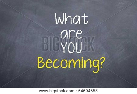 What are you Becoming