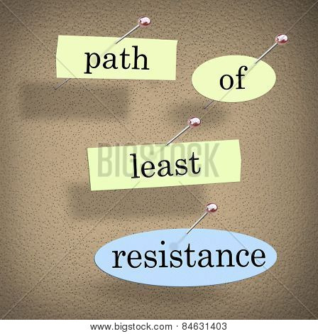 Path of Least Resistance words pinned to a bulletin board as a saying of advice to avoid conflict, problems or difficulty and choose the easy solution