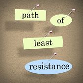 Path of Least Resistance words pinned to a bulletin board as a saying of advice to avoid conflict, problems or difficulty and choose the easy solution poster