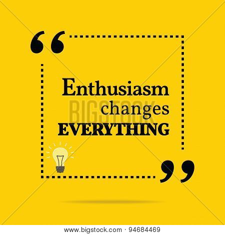 Inspirational Motivational Quote. Enthusiasm Changes Everything.