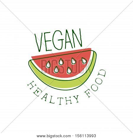 Fresh Vegan Food Promotional Sign With Slice Of Watermelon For Vegetarian, Vegan And Raw Food Diet Menu. Hand Drawn Advertisement Logo For Natural Products And Healthy Lifestyle Eating.