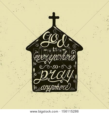 Vector religions lettering - God is everywhere so pray anywhere. Church with modern lettering illustration. T shirt hand lettered calligraphic design. Inspirational vector typography
