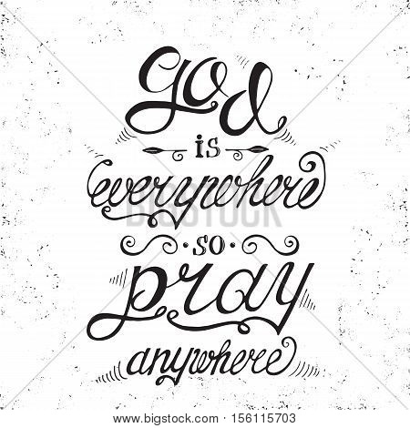 Vector religions lettering - God is everywhere so pray anywhere. Modern lettering illustration. T shirt hand lettered calligraphic design. Inspirational vector typography