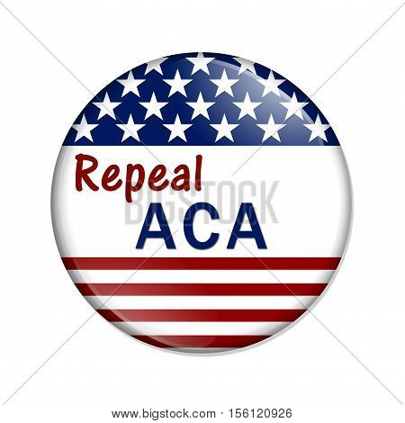 Repealing and replacing the Affordable Care Act healthcare insurance American election button with words Repeal ACA isolated over white 3D Illustration