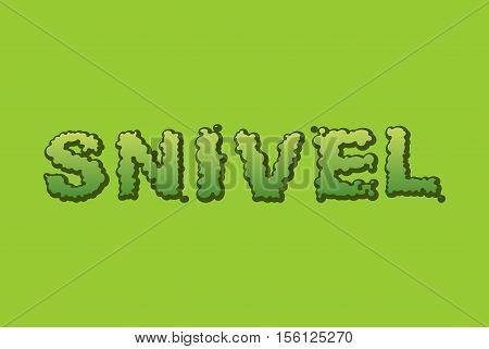 Snivel. Booger Typography. Green Slime Letters. Snot Slippery Lettering