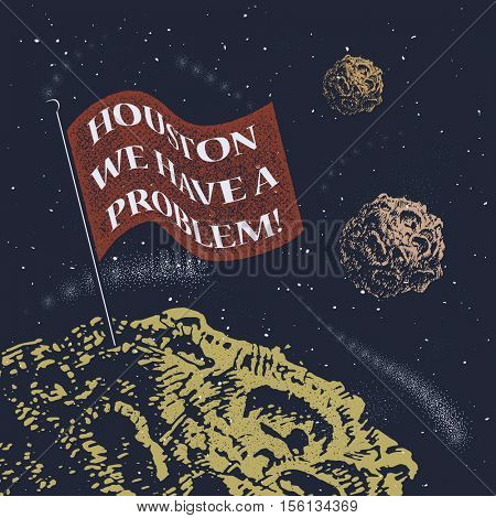 Houston, we have a problem illustration with asteroid. Ready design for t-shirts, posters, greeting cards etc.