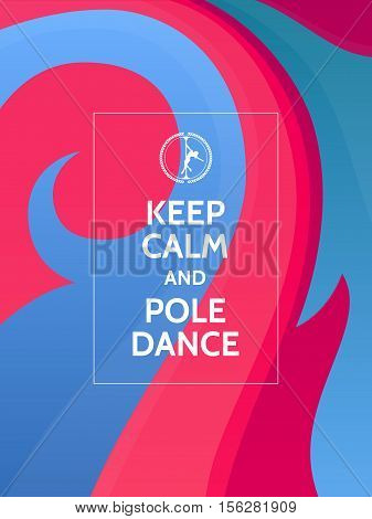 Keep calm and pole dance. Pole dance motivational typography poster on colorful blue and magenta abstract background with waves and ornaments.