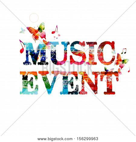 Colorful typographic music background. Music event poster design. Music event inscription with music notes. Music event lettering vector illustration. Music text design. Music event invitation