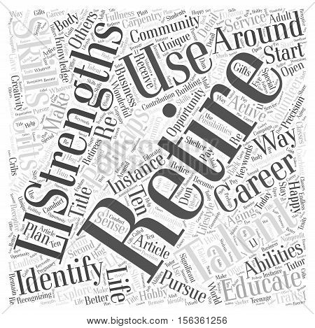 Ten Ways To Use Your Strengths Gifts Talents And Abilities In Retirement word cloud concept