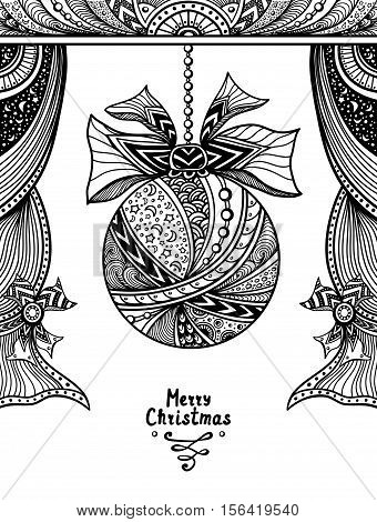 Christmas Ball with bow  and curtains  in Zen-tangle or Zen-doodle style black on white for coloring page or coloring book or creative Christmas or New Year Post Card or for decoration  package
