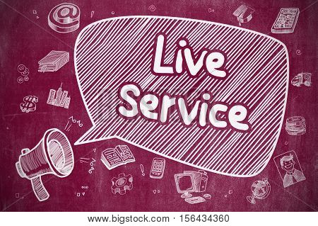 Yelling Loudspeaker with Inscription Live Service on Speech Bubble. Cartoon Illustration. Business Concept. Business Concept. Mouthpiece with Text Live Service. Doodle Illustration on Red Chalkboard.