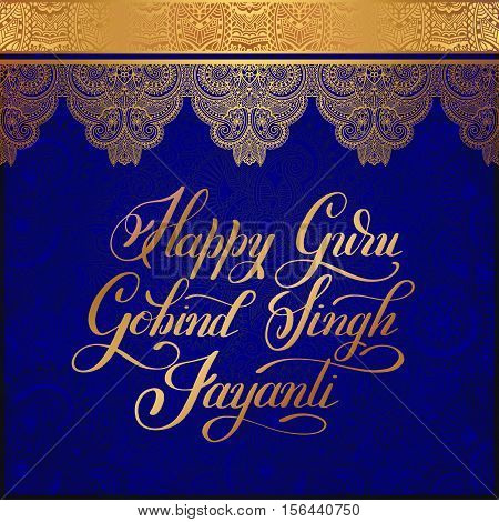 Happy Guru Gobind Singh Jayanti handwritten gold inscription on india paisley floral pattern to indian holiday greeting card, vector illustration